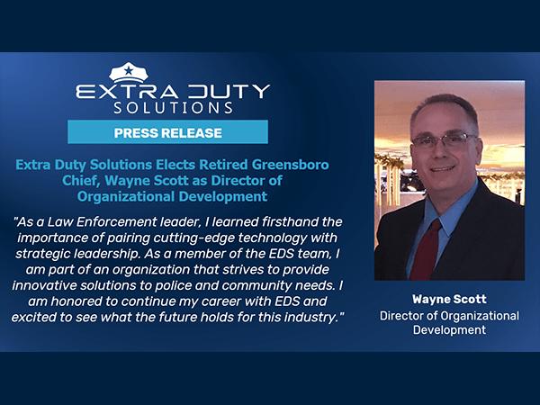 Extra Duty Solutions Elects Retired Greensboro Chief, Wayne Scott As Director Of Organizational Development